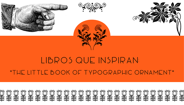 Libros Inspiradores para recargar tu creatividad little book of typographic ornament