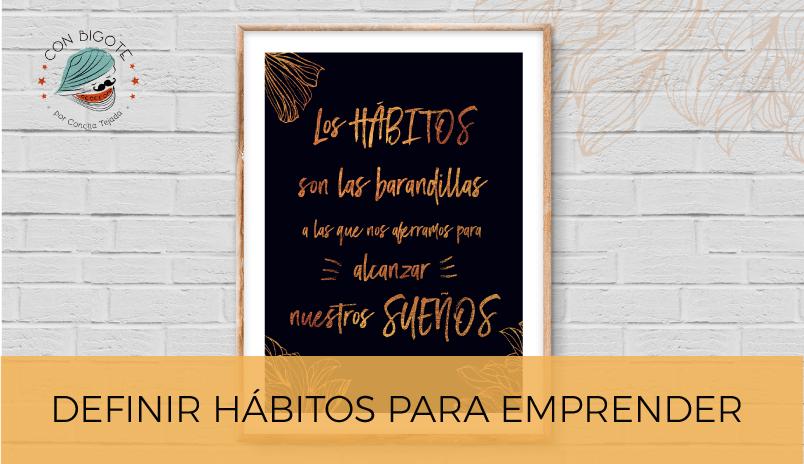 por que es importante DEFINIR HABITOS PARA EMPRENDER blog CON BIGOTE